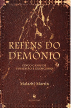 Reféns do Demônio - Cinco Casos de Possessão e Exorcismo