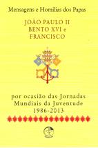 Mensagens e Homilias dos Papas por ocasião das Jornadas Mundiais da Juventude 1986-2013